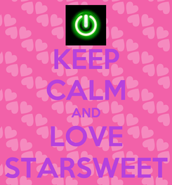 Poster: KEEP CALM AND LOVE STARSWEET