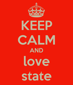 Poster: KEEP CALM AND love state