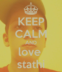 Poster: KEEP CALM AND love  stathi
