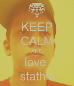 Poster: KEEP CALM AND love  stathis