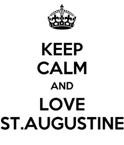 Poster: KEEP CALM AND LOVE ST.AUGUSTINE