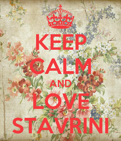 Poster: KEEP CALM AND LOVE STAVRINI
