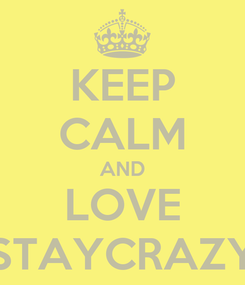 Poster: KEEP CALM AND LOVE STAYCRAZY