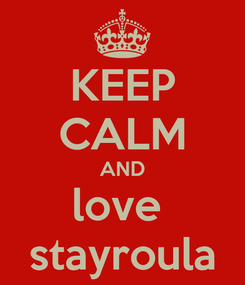 Poster: KEEP CALM AND love  stayroula
