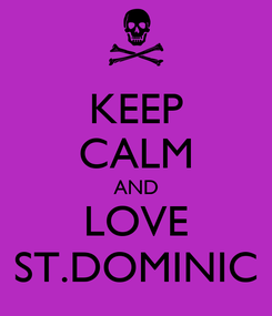 Poster: KEEP CALM AND LOVE ST.DOMINIC