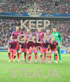Poster: KEEP CALM AND LOVE STEAUA