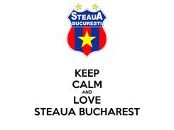 Poster: KEEP CALM AND LOVE STEAUA BUCHAREST
