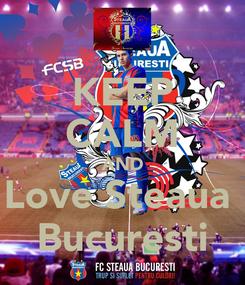 Poster: KEEP CALM AND Love Steaua  Bucuresti