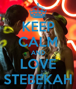 Poster: KEEP CALM AND LOVE STEBEKAH