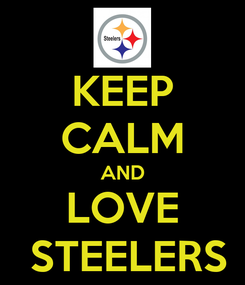 Poster: KEEP CALM AND LOVE  STEELERS