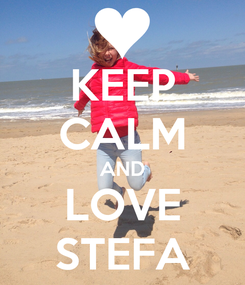 Poster: KEEP CALM AND LOVE STEFA