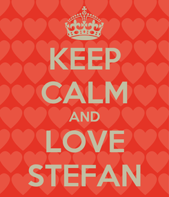 Poster: KEEP CALM AND LOVE STEFAN