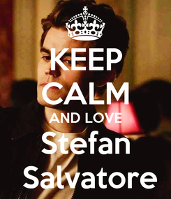 Poster: KEEP CALM AND LOVE Stefan  Salvatore