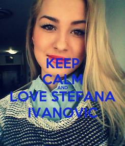Poster: KEEP CALM AND LOVE STEFANA IVANOVIC