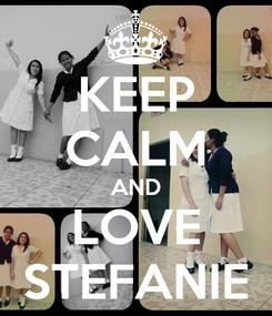 Poster: KEEP CALM AND LOVE STEFANIE