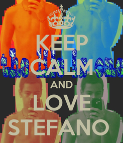 Poster: KEEP CALM AND LOVE STEFANO