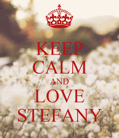 Poster: KEEP CALM AND LOVE STEFANY