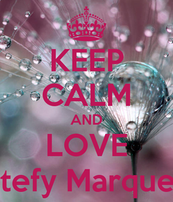 Poster: KEEP CALM AND LOVE Stefy Marquez