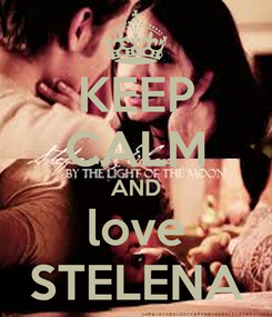 Poster: KEEP CALM AND love STELENA