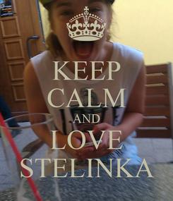 Poster: KEEP CALM AND LOVE STELINKA
