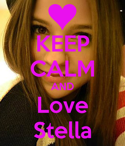 Poster: KEEP CALM AND Love Stella