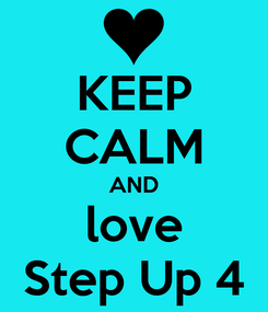 Poster: KEEP CALM AND love Step Up 4