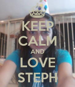 Poster: KEEP CALM AND LOVE STEPH
