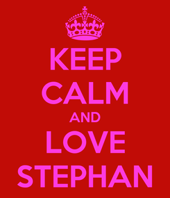 Poster: KEEP CALM AND LOVE STEPHAN