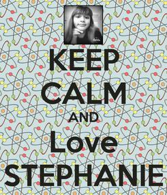 Poster: KEEP CALM AND Love STEPHANIE