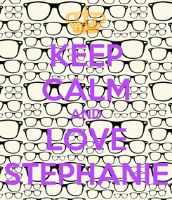 Poster: KEEP CALM AND LOVE STEPHANIE