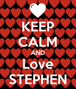 Poster: KEEP CALM AND Love STEPHEN