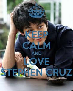 Poster: KEEP CALM AND LOVE STEPHEN CRUZ