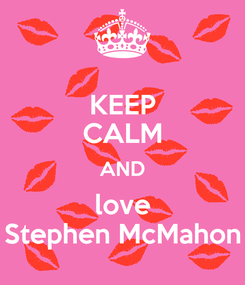 Poster: KEEP CALM AND love Stephen McMahon