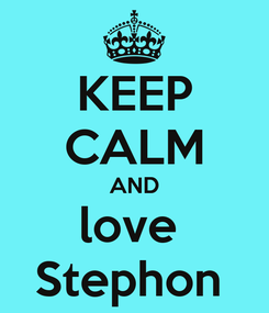 Poster: KEEP CALM AND love  Stephon