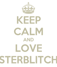 Poster: KEEP CALM AND LOVE STERBLITCH