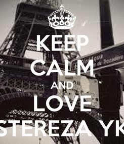 Poster: KEEP CALM AND LOVE STEREZA YK