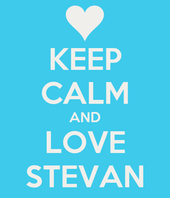Poster: KEEP CALM AND LOVE STEVAN