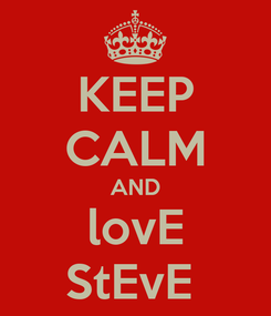 Poster: KEEP CALM AND lovE StEvE