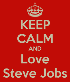 Poster: KEEP CALM AND Love Steve Jobs