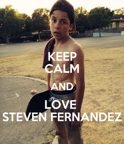 Poster: KEEP CALM AND LOVE  STEVEN FERNANDEZ