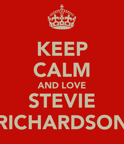 Poster: KEEP CALM AND LOVE STEVIE RICHARDSON