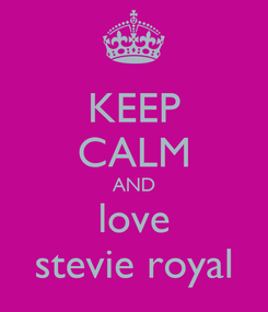 Poster: KEEP CALM AND love stevie royal