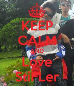 Poster: KEEP CALM AND Love StiFLer