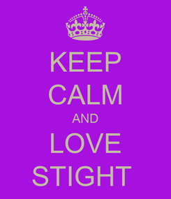 Poster: KEEP CALM AND LOVE STIGHT