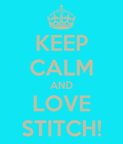 Poster: KEEP CALM AND LOVE STITCH!
