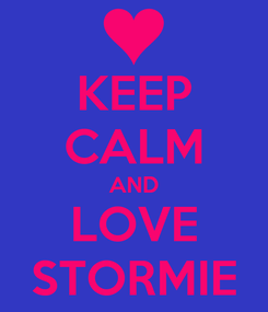 Poster: KEEP CALM AND LOVE STORMIE