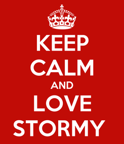 Poster: KEEP CALM AND LOVE STORMY