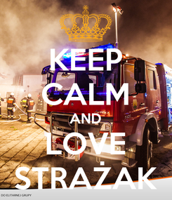 Poster: KEEP CALM AND LOVE STRAŻAK