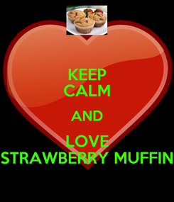 Poster: KEEP CALM AND LOVE STRAWBERRY MUFFIN