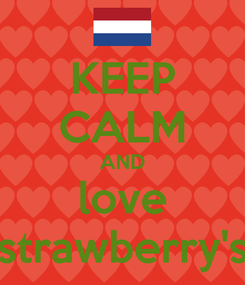 Poster: KEEP CALM AND love strawberry's